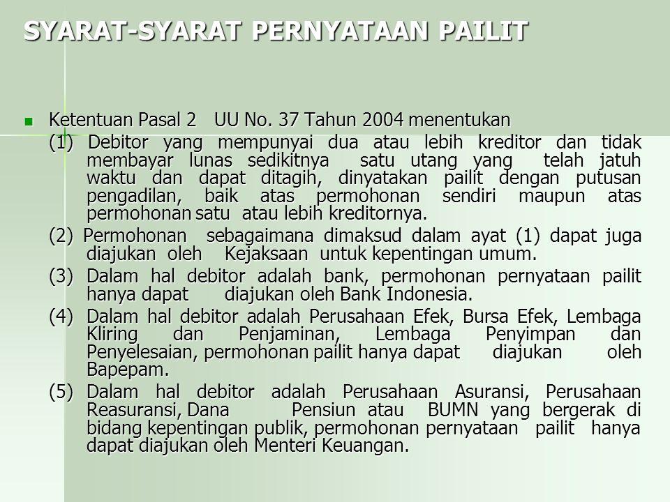 SYARAT-SYARAT PERNYATAAN PAILIT Ketentuan Pasal 2 UU No. 37 Tahun 2004 menentukan Ketentuan Pasal 2 UU No. 37 Tahun 2004 menentukan (1) Debitor yang m
