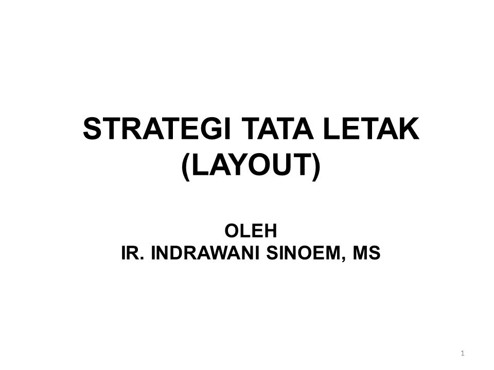 STRATEGI TATA LETAK (LAYOUT) OLEH IR. INDRAWANI SINOEM, MS 1