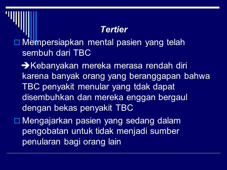 Tertier  Mempersiapkan mental pasien yang telah sembuh dari TBC  Kebanyakan mereka merasa rendah diri karena banyak orang yang beranggapan bahwa TBC