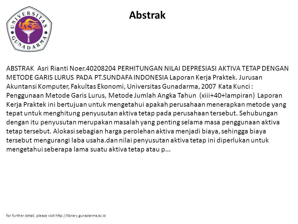 Abstrak ABSTRAK Asri Rianti Noer.40208204 PERHITUNGAN NILAI DEPRESIASI AKTIVA TETAP DENGAN METODE GARIS LURUS PADA PT.SUNDAFA INDONESIA Laporan Kerja Praktek.