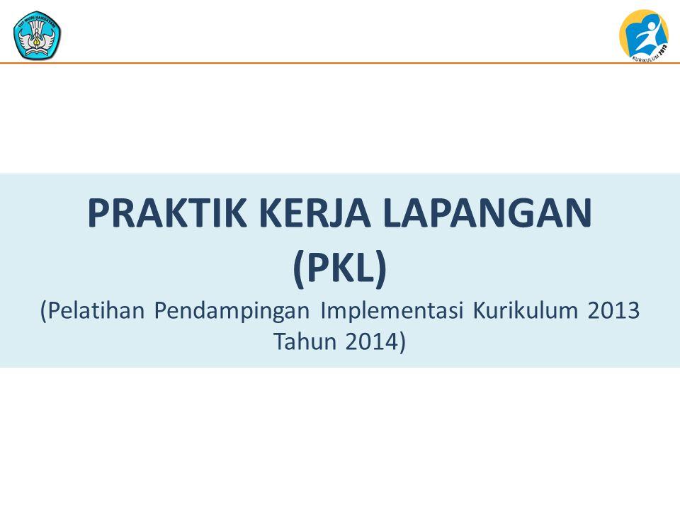 PRAKTIK KERJA LAPANGAN (PKL) (Pelatihan Pendampingan Implementasi Kurikulum 2013 Tahun 2014)