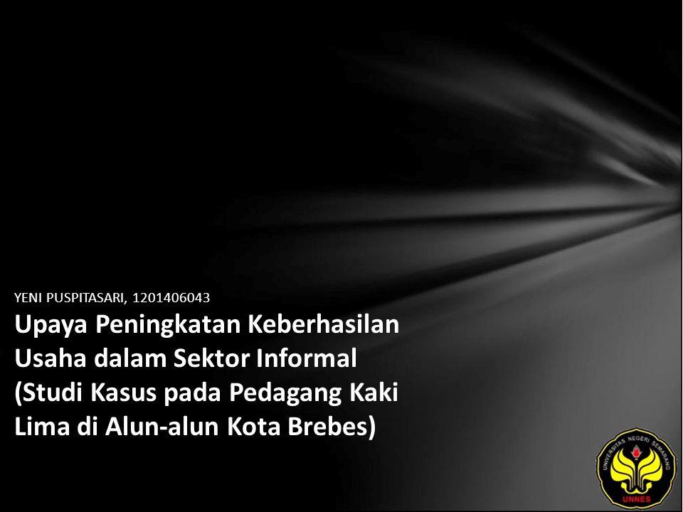 YENI PUSPITASARI, 1201406043 Upaya Peningkatan Keberhasilan Usaha dalam Sektor Informal (Studi Kasus pada Pedagang Kaki Lima di Alun-alun Kota Brebes)