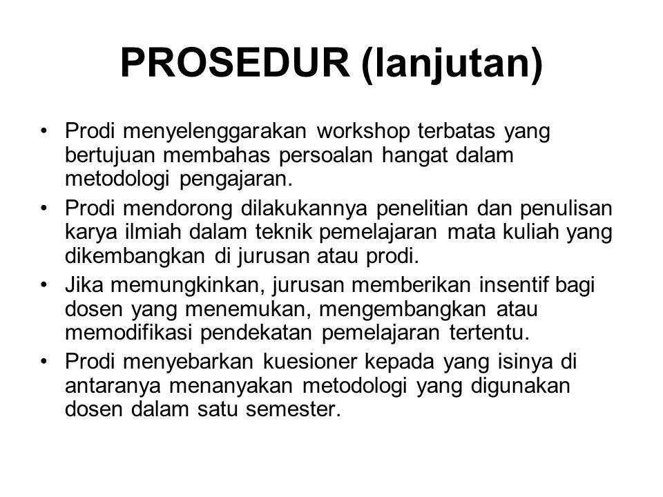 PROSEDUR (lanjutan) Prodi menyelenggarakan workshop terbatas yang bertujuan membahas persoalan hangat dalam metodologi pengajaran. Prodi mendorong dil