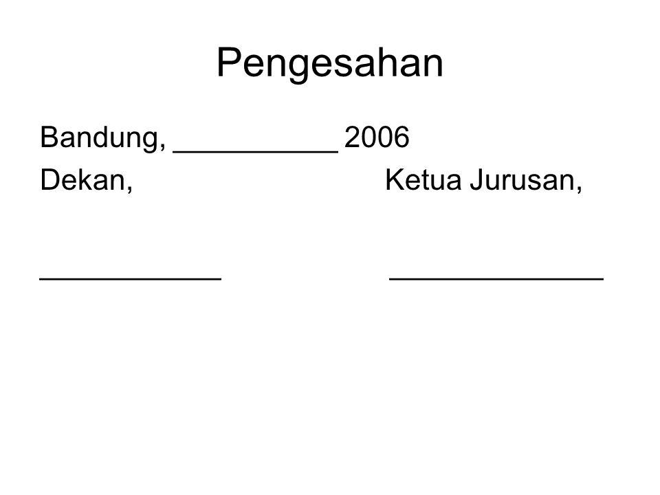 Pengesahan Bandung, __________ 2006 Dekan, Ketua Jurusan, ___________ _____________