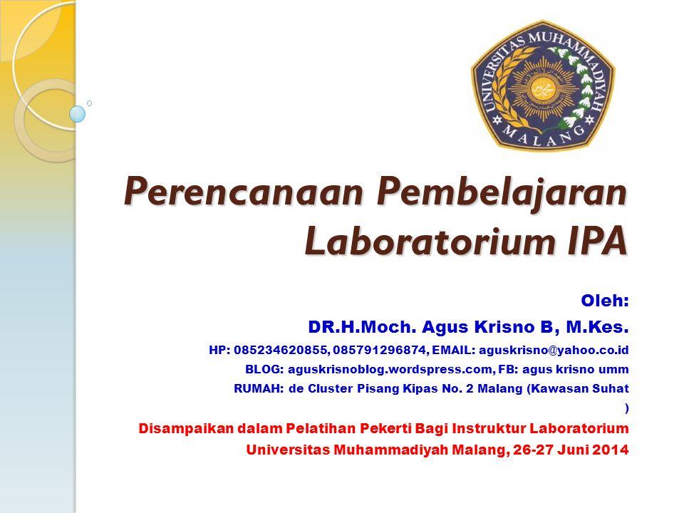 Perencanaan Pembelajaran Laboratorium IPA Oleh: DR.H.Moch. Agus Krisno B, M.Kes. HP: 085234620855, 085791296874, EMAIL: aguskrisno@yahoo.co.id BLOG: a