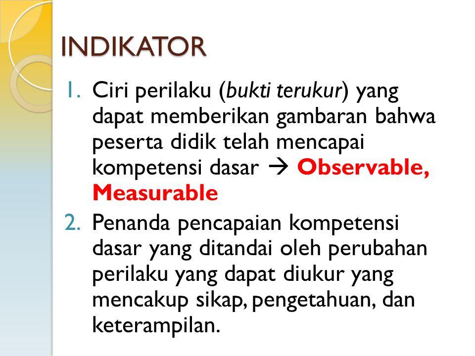 INDIKATOR 1.Ciri perilaku (bukti terukur) yang dapat memberikan gambaran bahwa peserta didik telah mencapai kompetensi dasar  Observable, Measurable