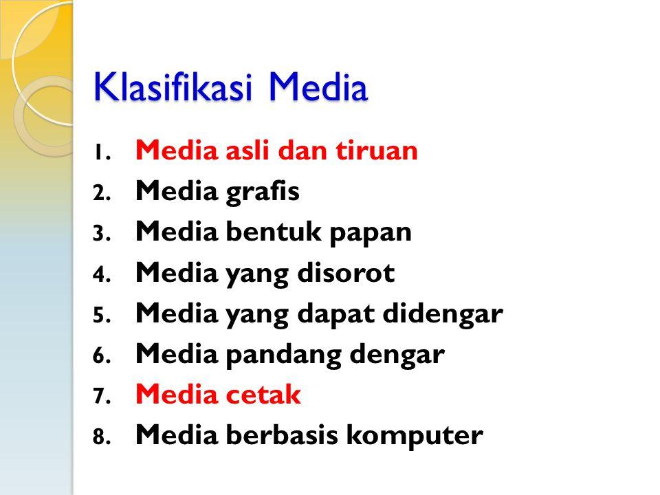 Klasifikasi Media 1. Media asli dan tiruan 2. Media grafis 3. Media bentuk papan 4. Media yang disorot 5. Media yang dapat didengar 6. Media pandang d