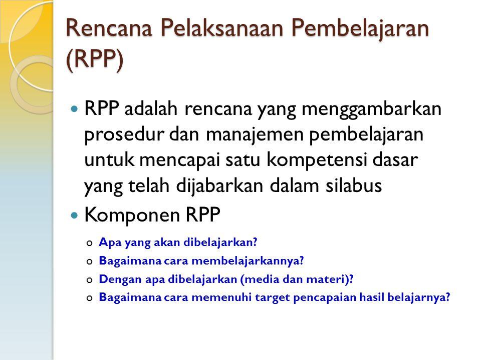 Rencana Pelaksanaan Pembelajaran (RPP) RPP adalah rencana yang menggambarkan prosedur dan manajemen pembelajaran untuk mencapai satu kompetensi dasar
