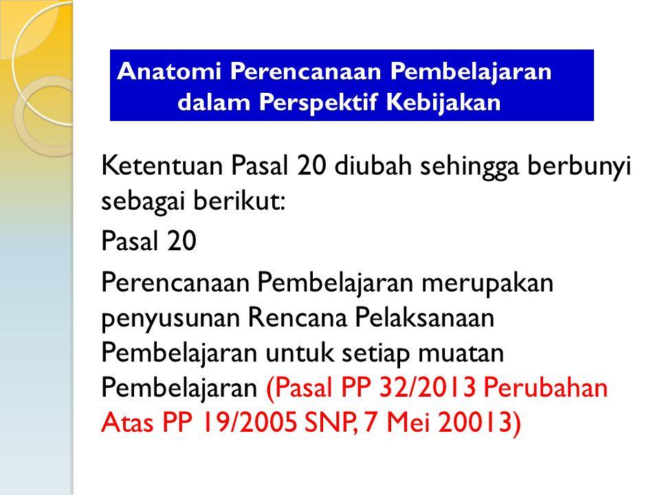 Ketentuan Pasal 20 diubah sehingga berbunyi sebagai berikut: Pasal 20 Perencanaan Pembelajaran merupakan penyusunan Rencana Pelaksanaan Pembelajaran u