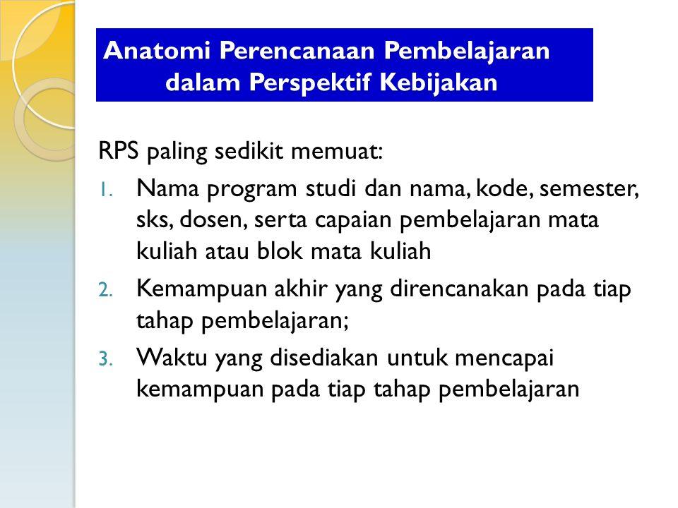 RPS paling sedikit memuat: 1. Nama program studi dan nama, kode, semester, sks, dosen, serta capaian pembelajaran mata kuliah atau blok mata kuliah 2.