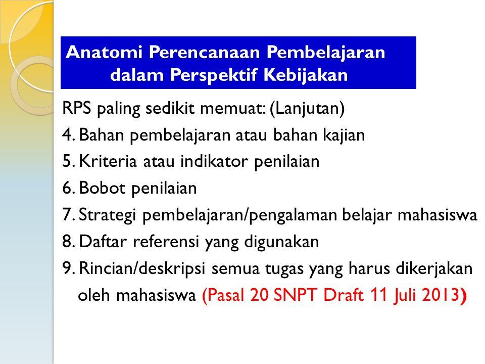 RPS paling sedikit memuat: (Lanjutan) 4. Bahan pembelajaran atau bahan kajian 5. Kriteria atau indikator penilaian 6. Bobot penilaian 7. Strategi pemb