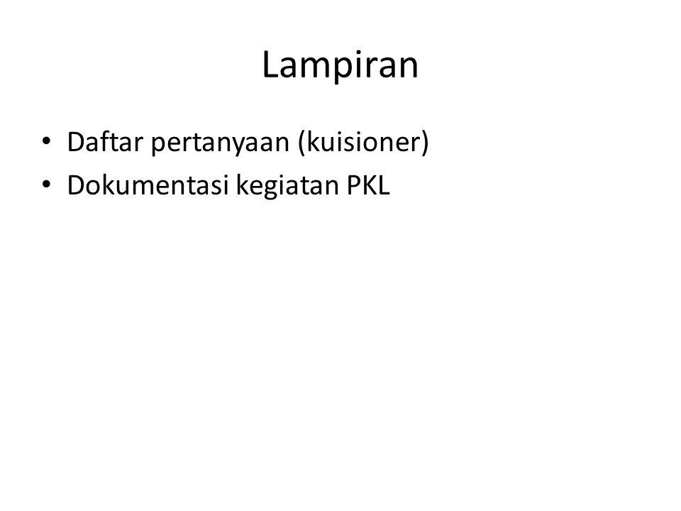 Lampiran Daftar pertanyaan (kuisioner) Dokumentasi kegiatan PKL