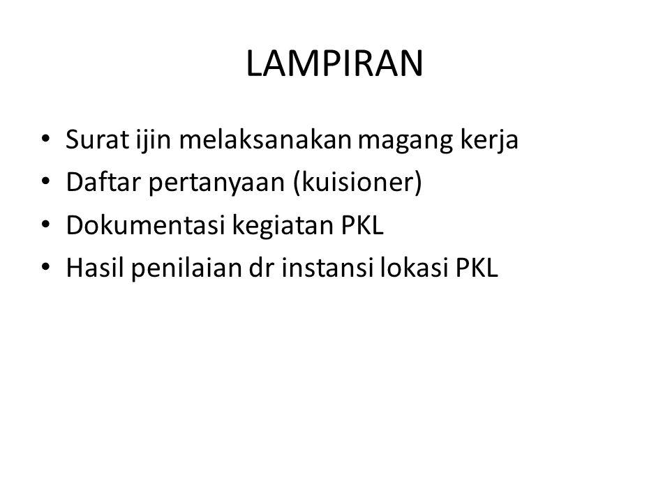 LAMPIRAN Surat ijin melaksanakan magang kerja Daftar pertanyaan (kuisioner) Dokumentasi kegiatan PKL Hasil penilaian dr instansi lokasi PKL