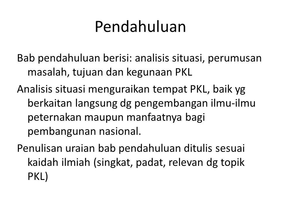 Pendahuluan Bab pendahuluan berisi: analisis situasi, perumusan masalah, tujuan dan kegunaan PKL Analisis situasi menguraikan tempat PKL, baik yg berk