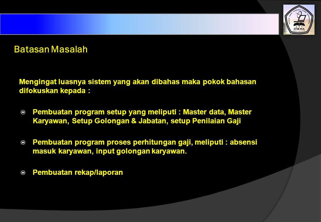 Batasan Masalah Mengingat luasnya sistem yang akan dibahas maka pokok bahasan difokuskan kepada :  Pembuatan program setup yang meliputi : Master dat