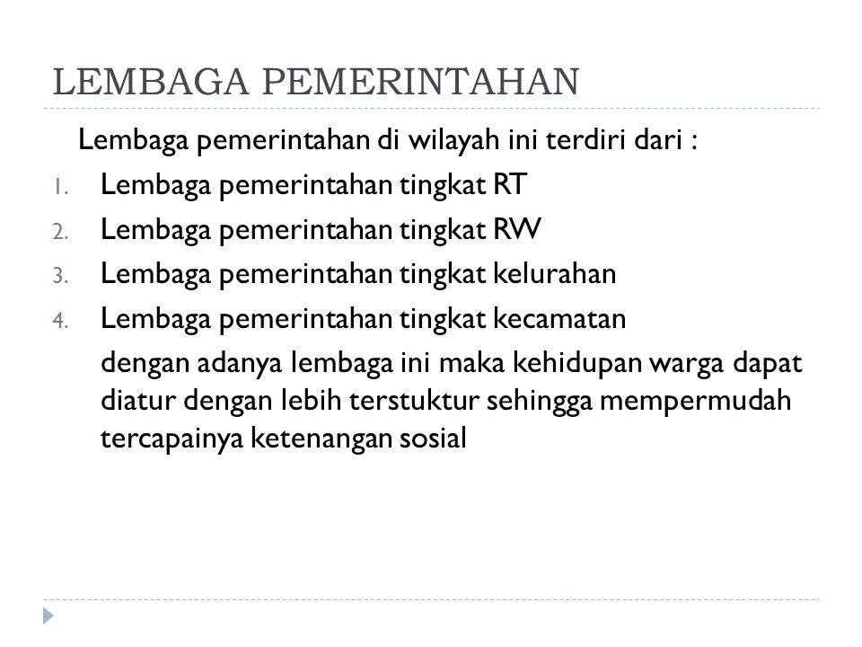 LEMBAGA PEMERINTAHAN Lembaga pemerintahan di wilayah ini terdiri dari : 1.