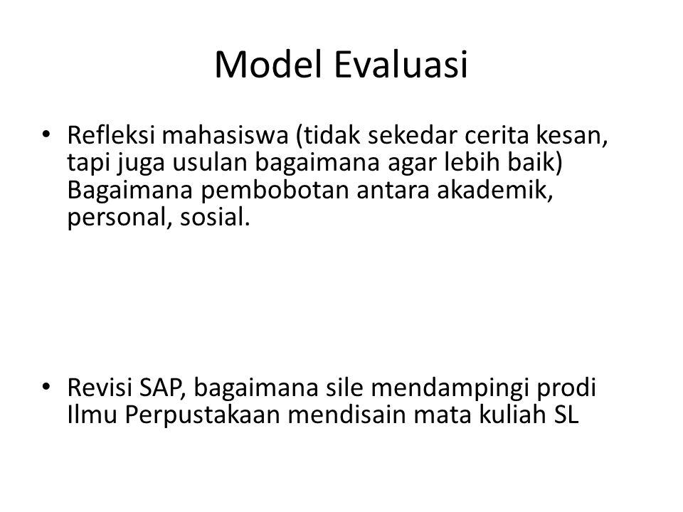 Model Evaluasi Refleksi mahasiswa (tidak sekedar cerita kesan, tapi juga usulan bagaimana agar lebih baik) Bagaimana pembobotan antara akademik, perso