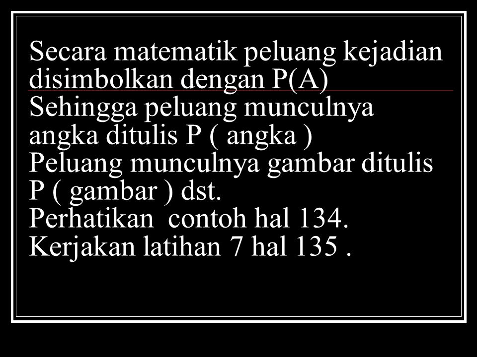 Secara matematik peluang kejadian disimbolkan dengan P(A) Sehingga peluang munculnya angka ditulis P ( angka ) Peluang munculnya gambar ditulis P ( gambar ) dst.