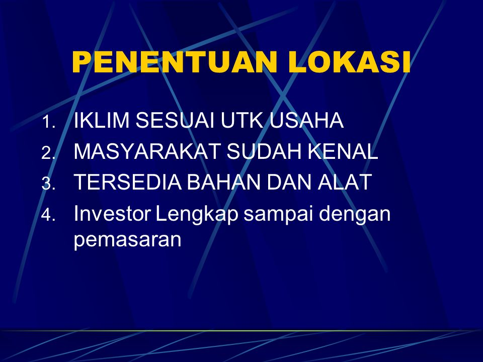 PENENTUAN LOKASI 1. IKLIM SESUAI UTK USAHA 2. MASYARAKAT SUDAH KENAL 3. TERSEDIA BAHAN DAN ALAT 4. Investor Lengkap sampai dengan pemasaran