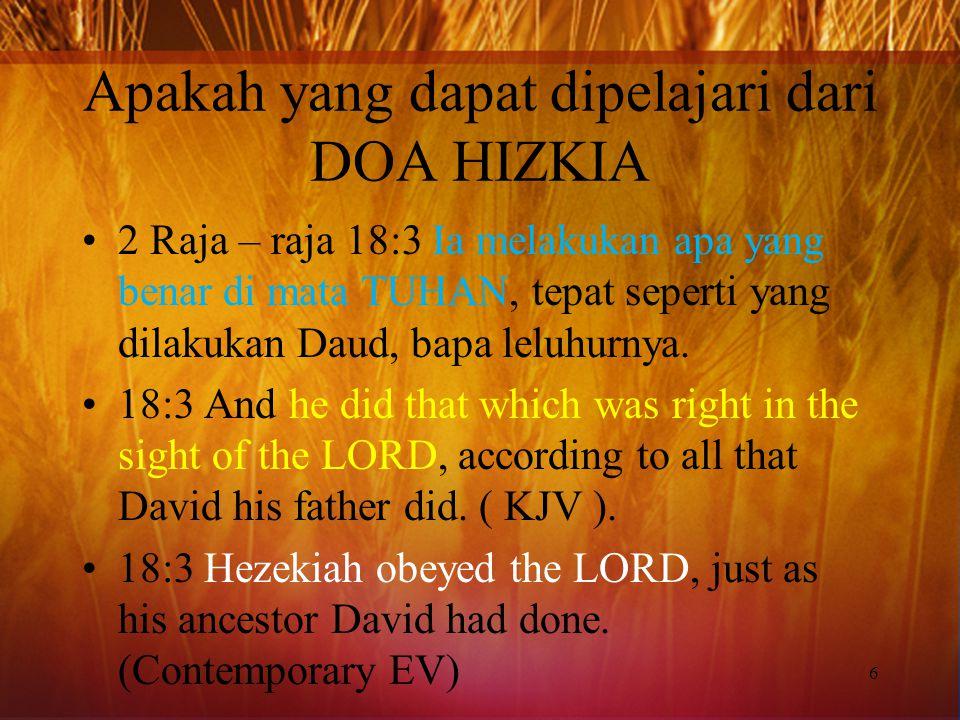 Apakah yang dapat dipelajari dari DOA HIZKIA 2 Raja – raja 18:3 Ia melakukan apa yang benar di mata TUHAN, tepat seperti yang dilakukan Daud, bapa leluhurnya.