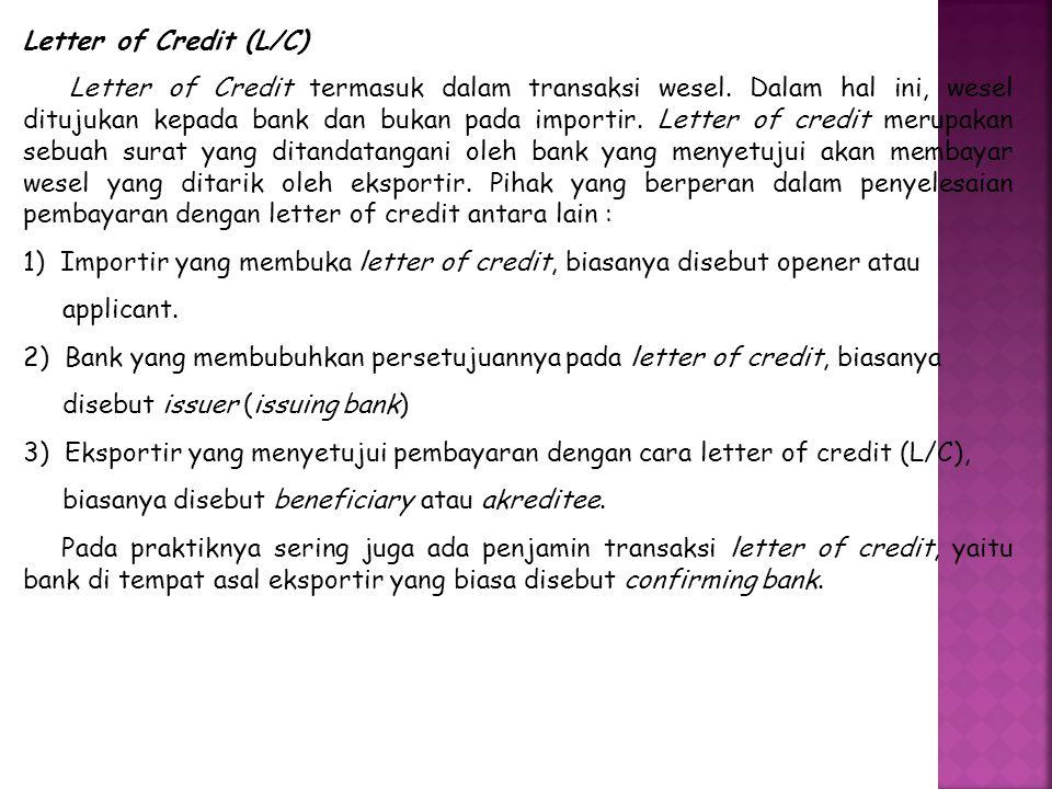 Letter of Credit (L/C) Letter of Credit termasuk dalam transaksi wesel. Dalam hal ini, wesel ditujukan kepada bank dan bukan pada importir. Letter of