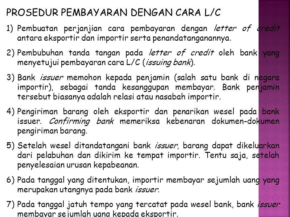 PROSEDUR PEMBAYARAN DENGAN CARA L/C 1)Pembuatan perjanjian cara pembayaran dengan letter of credit antara eksportir dan importir serta penandatanganannya.