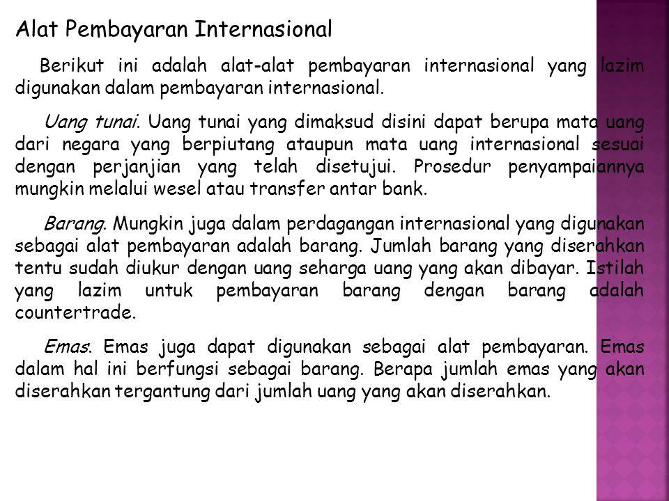Alat Pembayaran Internasional Berikut ini adalah alat-alat pembayaran internasional yang lazim digunakan dalam pembayaran internasional. Uang tunai. U