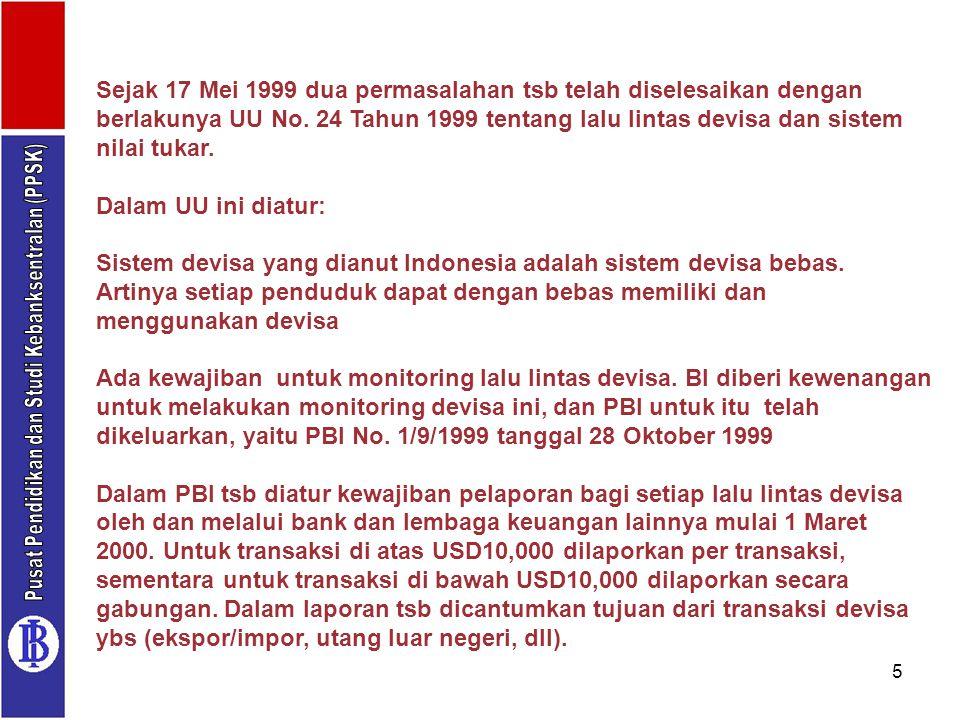 5 Sejak 17 Mei 1999 dua permasalahan tsb telah diselesaikan dengan berlakunya UU No. 24 Tahun 1999 tentang lalu lintas devisa dan sistem nilai tukar.