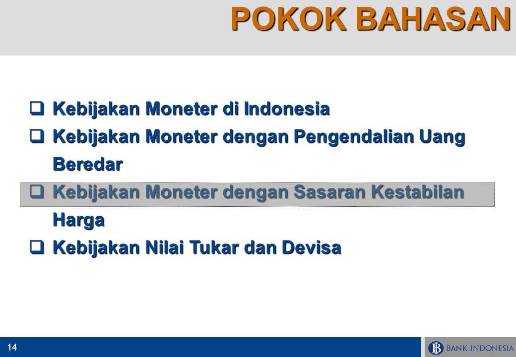14  Kebijakan Moneter di Indonesia  Kebijakan Moneter dengan Pengendalian Uang Beredar  Kebijakan Moneter dengan Sasaran Kestabilan Harga  Kebijak