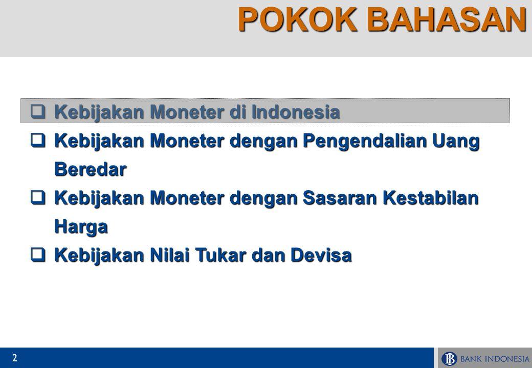 2  Kebijakan Moneter di Indonesia  Kebijakan Moneter dengan Pengendalian Uang Beredar  Kebijakan Moneter dengan Sasaran Kestabilan Harga  Kebijaka