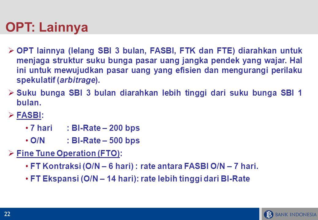 22  OPT lainnya (lelang SBI 3 bulan, FASBI, FTK dan FTE) diarahkan untuk menjaga struktur suku bunga pasar uang jangka pendek yang wajar. Hal ini unt