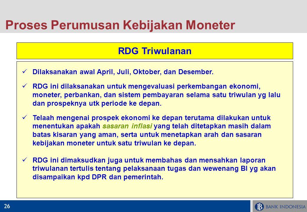 26 RDG Triwulanan Dilaksanakan awal April, Juli, Oktober, dan Desember. RDG ini dilaksanakan untuk mengevaluasi perkembangan ekonomi, moneter, perbank