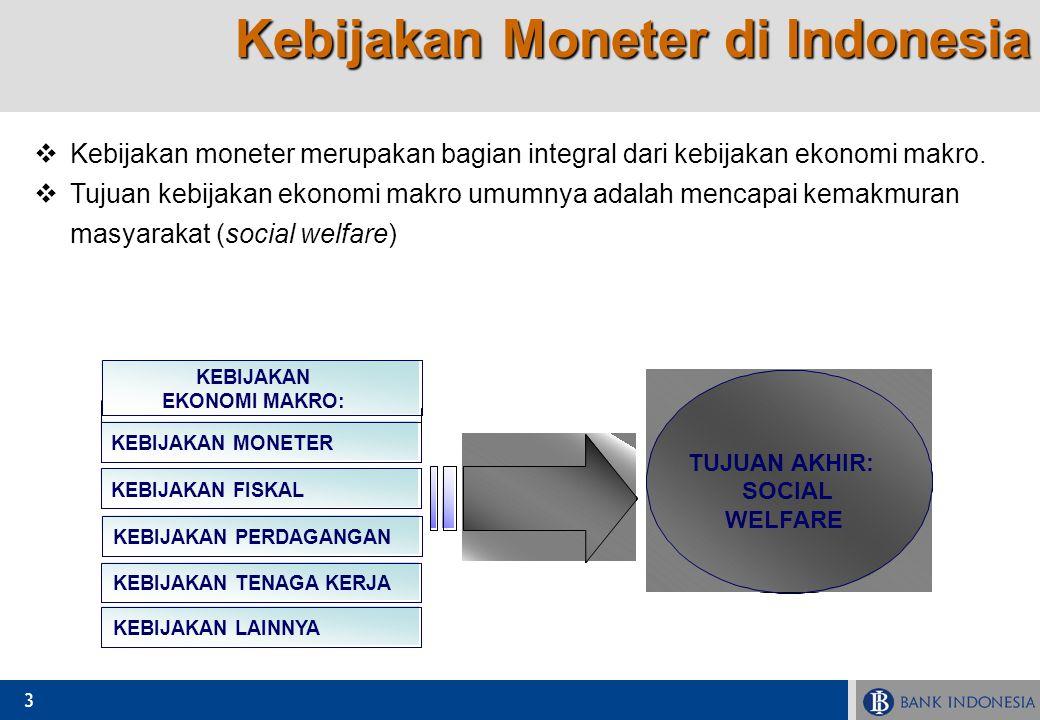 3  Kebijakan moneter merupakan bagian integral dari kebijakan ekonomi makro.  Tujuan kebijakan ekonomi makro umumnya adalah mencapai kemakmuran masy