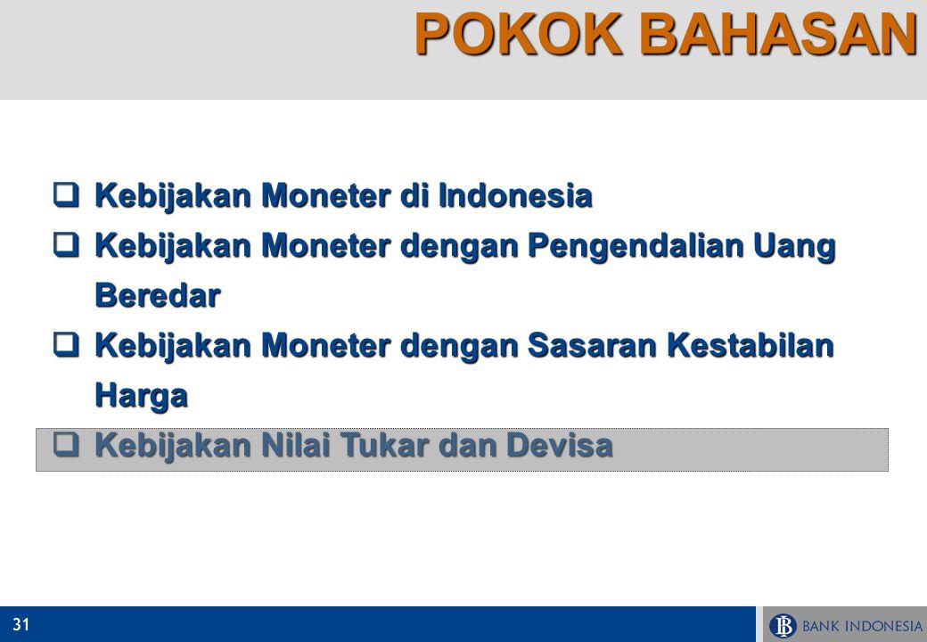 31  Kebijakan Moneter di Indonesia  Kebijakan Moneter dengan Pengendalian Uang Beredar  Kebijakan Moneter dengan Sasaran Kestabilan Harga  Kebijak