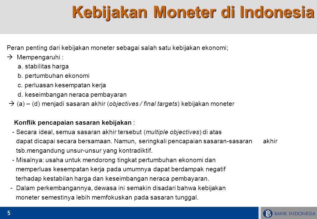 6 Kebijakan Moneter dengan Sasaran Tunggal Sejalan dengan perkembangan ekonomi di dunia, Indonesia menganut hal yang sama dengan menetapkan stabilisasi harga sebagai sasaran tunggal sebagaimana tercermin dalam Undang-Undang Bank Indonesia yang baru (UU No.