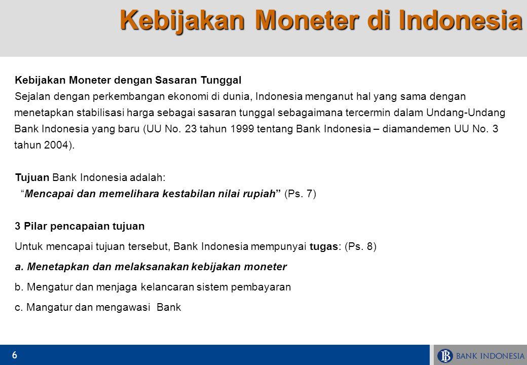 6 Kebijakan Moneter dengan Sasaran Tunggal Sejalan dengan perkembangan ekonomi di dunia, Indonesia menganut hal yang sama dengan menetapkan stabilisas