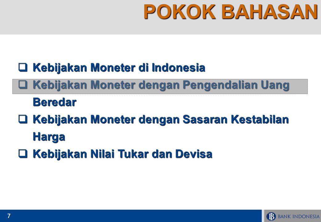 7  Kebijakan Moneter di Indonesia  Kebijakan Moneter dengan Pengendalian Uang Beredar  Kebijakan Moneter dengan Sasaran Kestabilan Harga  Kebijaka