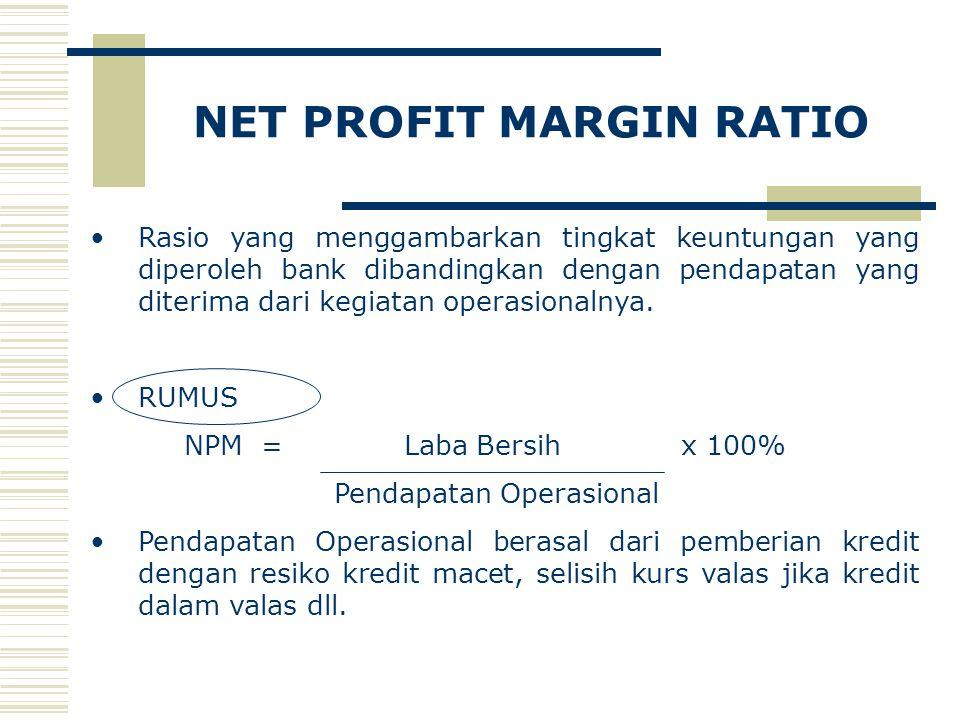NET PROFIT MARGIN RATIO Rasio yang menggambarkan tingkat keuntungan yang diperoleh bank dibandingkan dengan pendapatan yang diterima dari kegiatan operasionalnya.