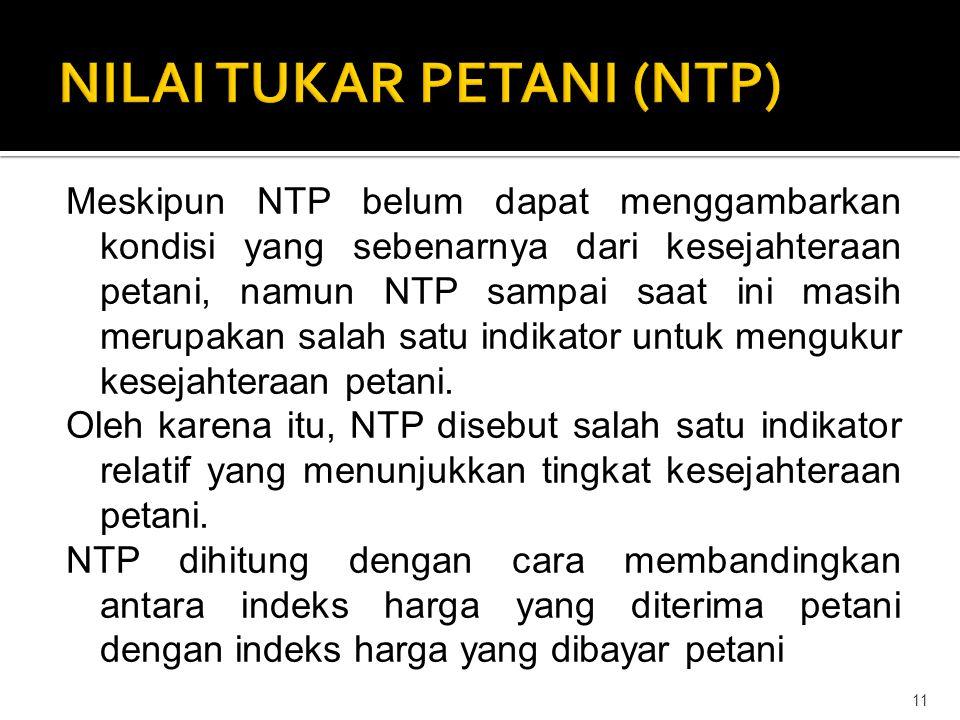 Meskipun NTP belum dapat menggambarkan kondisi yang sebenarnya dari kesejahteraan petani, namun NTP sampai saat ini masih merupakan salah satu indikator untuk mengukur kesejahteraan petani.