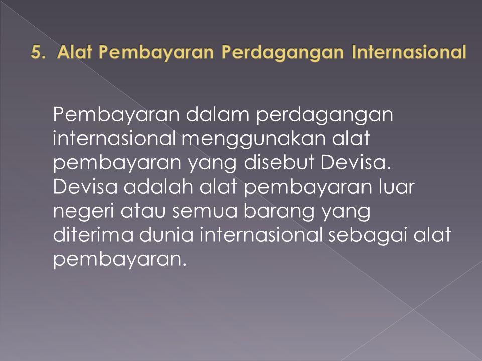 Pembayaran dalam perdagangan internasional menggunakan alat pembayaran yang disebut Devisa. Devisa adalah alat pembayaran luar negeri atau semua baran