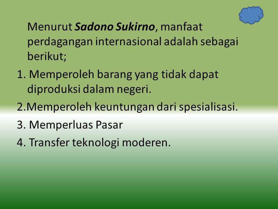 Menurut Sadono Sukirno, manfaat perdagangan internasional adalah sebagai berikut; 1.