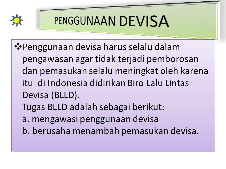  Penggunaan devisa harus selalu dalam pengawasan agar tidak terjadi pemborosan dan pemasukan selalu meningkat oleh karena itu di Indonesia didirikan Biro Lalu Lintas Devisa (BLLD).