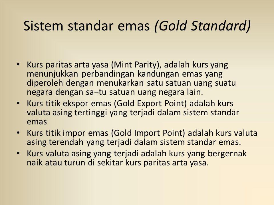 Sistem standar emas (Gold Standard) Kurs paritas arta yasa (Mint Parity), adalah kurs yang menunjukkan perbandingan kandungan emas yang diperoleh dengan menukarkan satu satuan uang suatu negara dengan sa¬tu satuan uang negara lain.