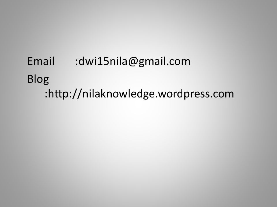 Email :dwi15nila@gmail.com Blog :http://nilaknowledge.wordpress.com