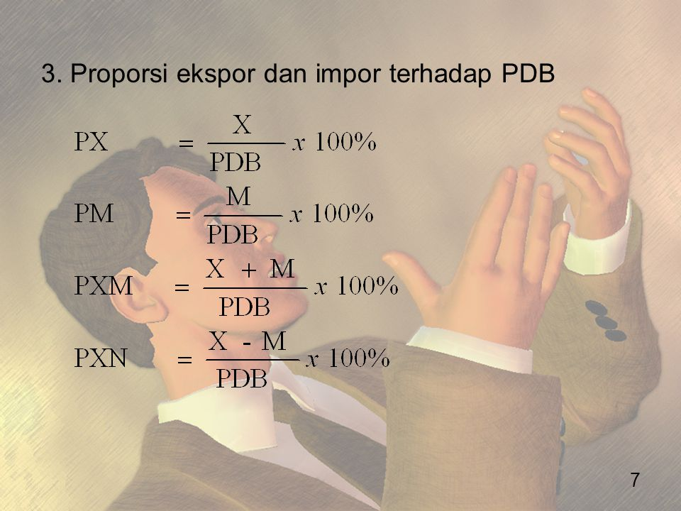 3. Proporsi ekspor dan impor terhadap PDB 7