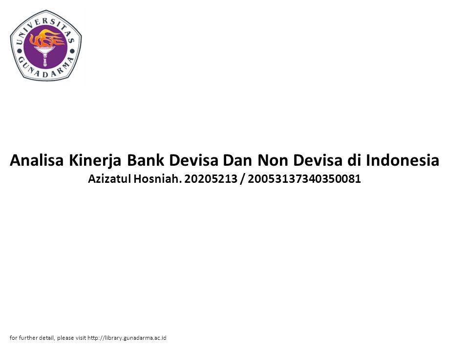 Analisa Kinerja Bank Devisa Dan Non Devisa di Indonesia Azizatul Hosniah. 20205213 / 20053137340350081 for further detail, please visit http://library