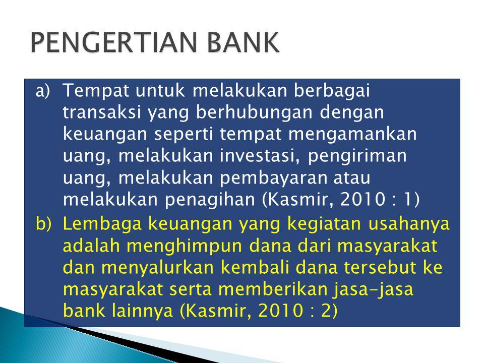 a) Tempat untuk melakukan berbagai transaksi yang berhubungan dengan keuangan seperti tempat mengamankan uang, melakukan investasi, pengiriman uang, m