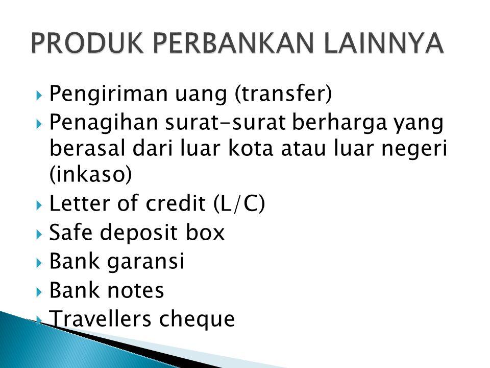  Pengiriman uang (transfer)  Penagihan surat-surat berharga yang berasal dari luar kota atau luar negeri (inkaso)  Letter of credit (L/C)  Safe deposit box  Bank garansi  Bank notes  Travellers cheque