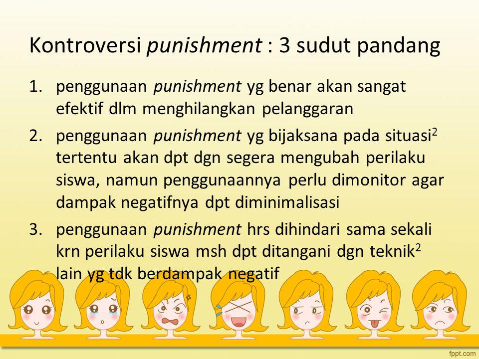 Kontroversi punishment : 3 sudut pandang 1.penggunaan punishment yg benar akan sangat efektif dlm menghilangkan pelanggaran 2.penggunaan punishment yg