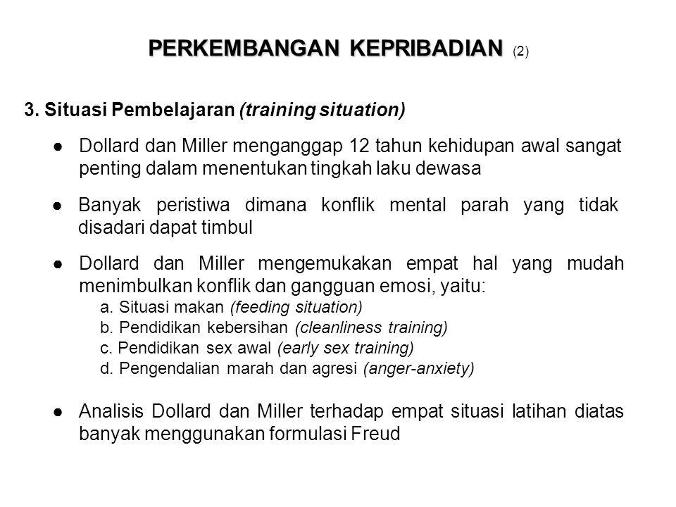 3. Situasi Pembelajaran (training situation) PERKEMBANGAN KEPRIBADIAN PERKEMBANGAN KEPRIBADIAN (2) ●Dollard dan Miller menganggap 12 tahun kehidupan a